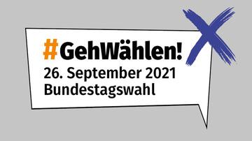 Wahlaufruf Bundestagswahl 26. September 2021 #GehWählen!